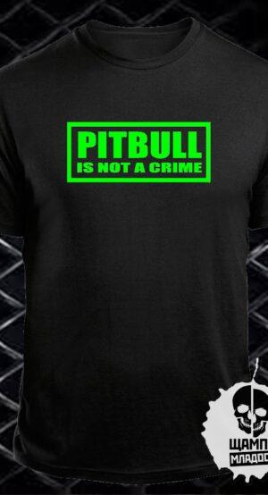 Тениска Pitbull is not a crime