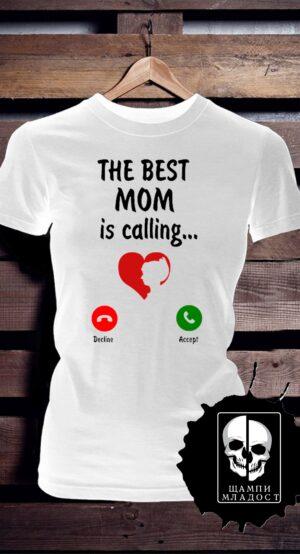 Тениска The Best Mom is calling